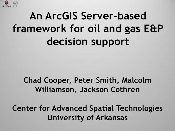 An ArcGIS Server-basedframework for oil and gas E&P      decision support   Chad Cooper, Peter Smith, Malcolm      William...