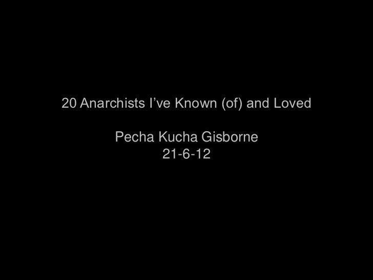 20 Anarchists I've Known (of) and Loved        Pecha Kucha Gisborne              21-6-12