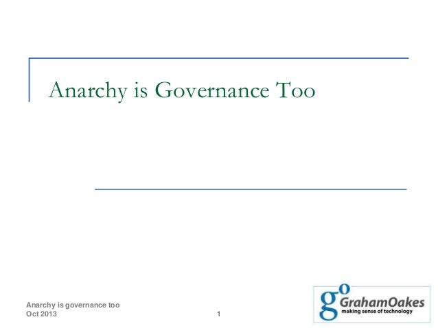 Anarchy is Governance Too  Anarchy is governance too Oct 2013  1