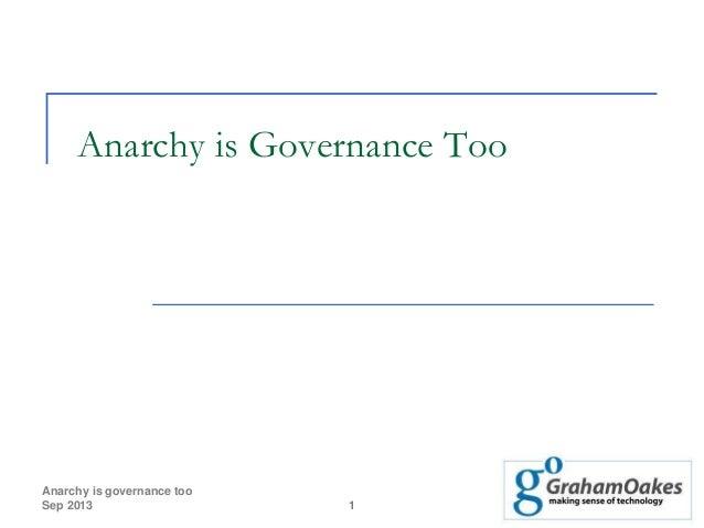 Anarchy is Governance Too  Anarchy is governance too Sep 2013  1