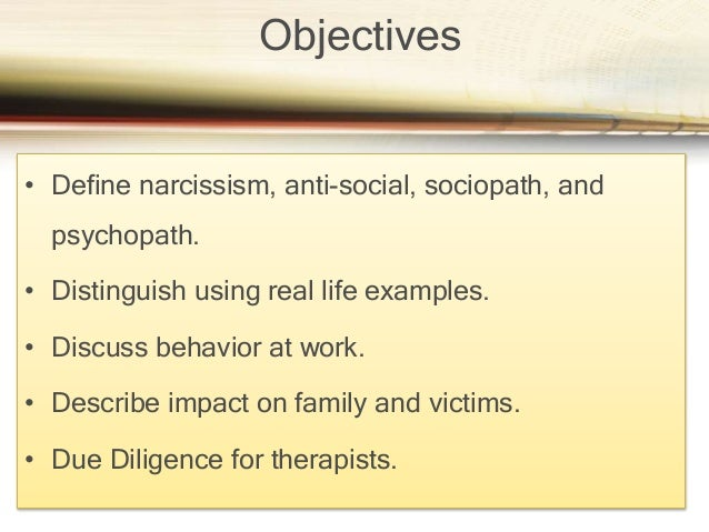 To education professionals in identifying sociopathic and psychopathic behaviors because an increase in narcissism may als...