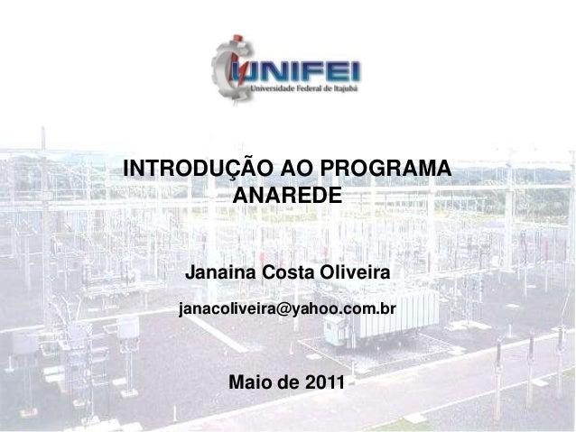 INTRODUÇÃO AO PROGRAMA ANAREDE Janaina Costa Oliveira Maio de 2011 janacoliveira@yahoo.com.br