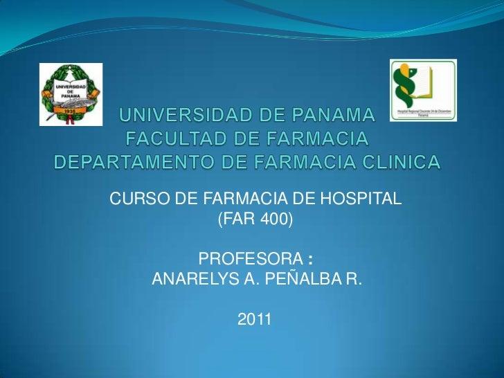 CURSO DE FARMACIA DE HOSPITAL          (FAR 400)        PROFESORA :    ANARELYS A. PEÑALBA R.            2011
