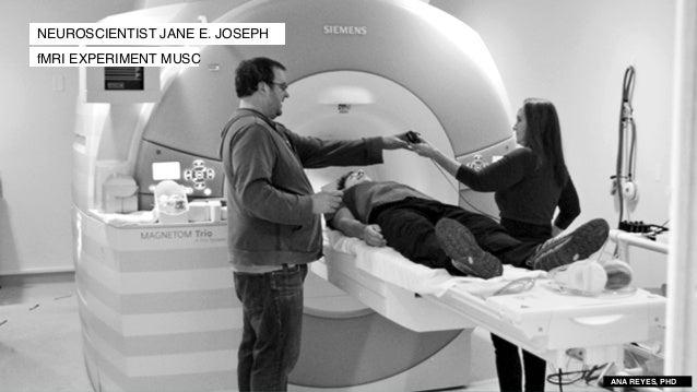 Introducci�n NEUROSCIENTIST JANE E. JOSEPH fMRI EXPERIMENT MUSC ANA REYES, PHD