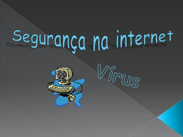 Segurança na internet<br />Vírus<br />