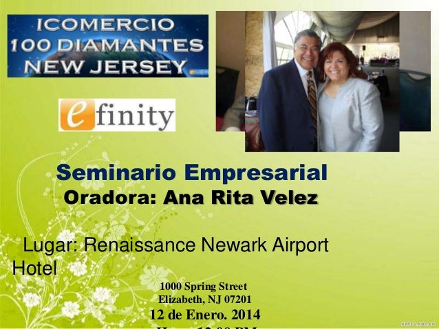 Seminario Empresarial Oradora: Ana Rita Velez  Lugar: Renaissance Newark Airport Hotel 1000 Spring Street Elizabeth, NJ 07...