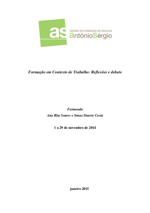 Formação em Contexto de Trabalho: Reflexões e debate Formanda Ana Rita Soares e Simas Duarte Costa 1 a 29 de novembro de 2...