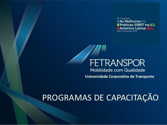 PROGRAMAS DE CAPACITAÇÃOUniversidade Corporativa do Transporte