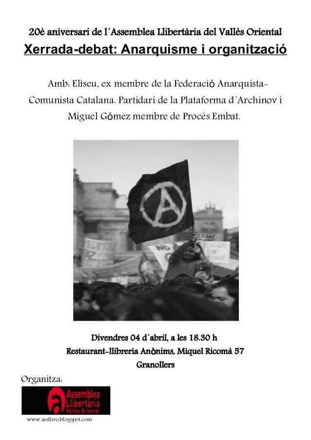 20è aniversari de l´Assemblea Llibertària del Vallès Oriental Xerrada-debat: Anarquisme i organització Amb: Eliseu, ex mem...