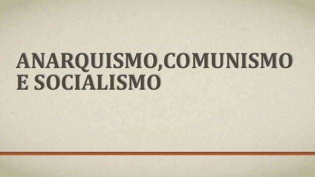 ANARQUISMO,COMUNISMO E SOCIALISMO