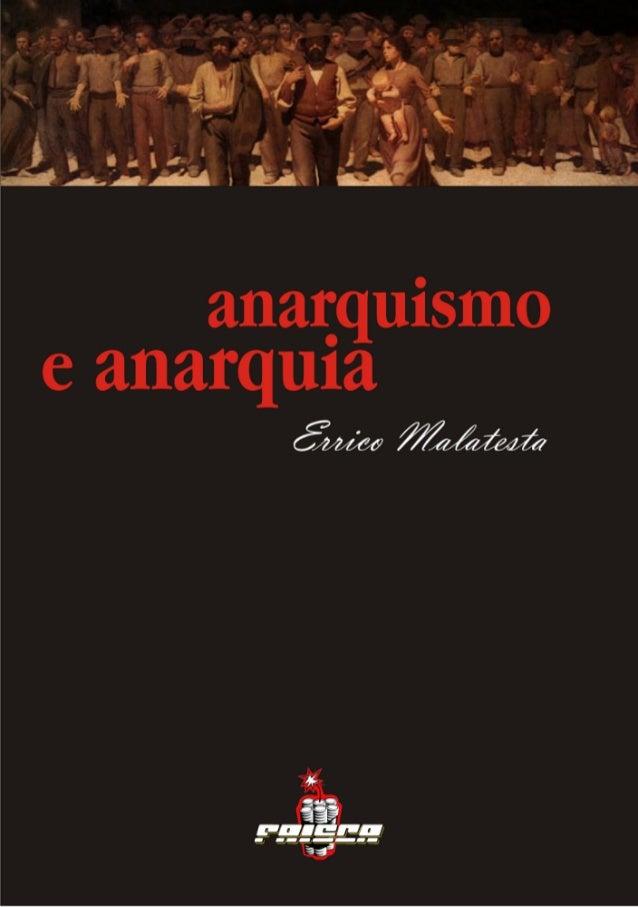Anarquismo e Anarquia Errico Malatesta Tradução: Felipe Corrêa Compilação: Vernon Richards