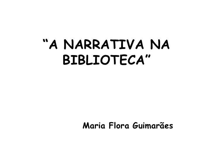 """""""A NARRATIVA NA   BIBLIOTECA""""    Maria Flora Guimarães"""
