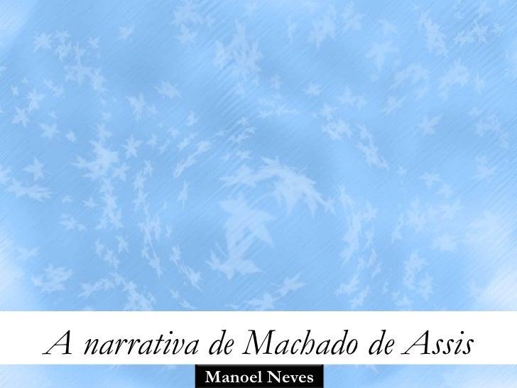 A narrativa de Machado de Assis           Manoel Neves