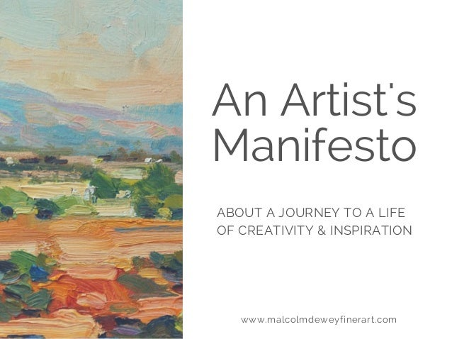 An Artist's Manifesto ABOUT A JOURNEY TO A LIFE OF CREATIVITY & INSPIRATION www.malcolmdeweyfinerart.com