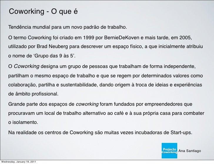 Coworking - O que é     Tendência mundial para um novo padrão de trabalho.     O termo Coworking foi criado em 1999 por Be...