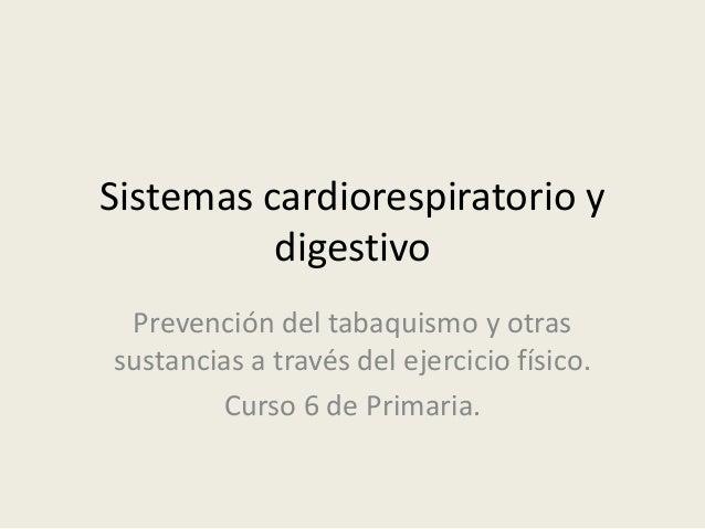 Sistemas cardiorespiratorio y          digestivo Prevención del tabaquismo y otrassustancias a través del ejercicio físico...