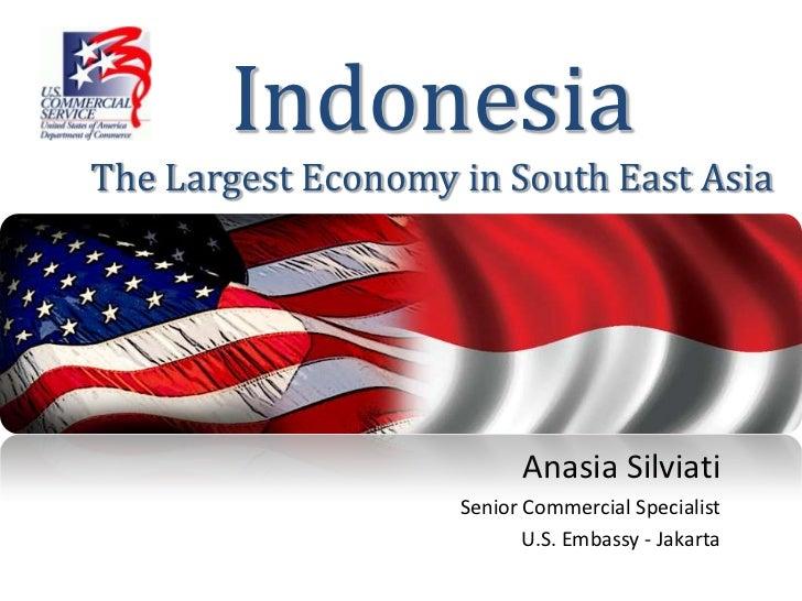 IndonesiaThe Largest Economy in South East Asia                          Anasia Silviati                    Senior Commerc...