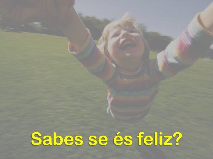 Sabes se és feliz?<br />
