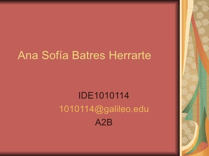 Ana Sofía Batres Herrarte IDE1010114 [email_address] A2B