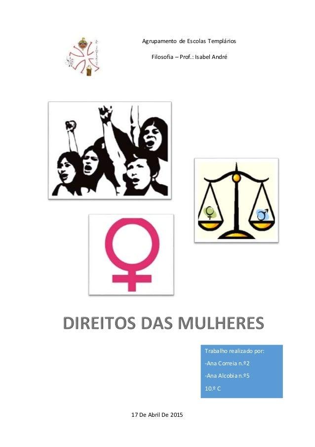 1 Agrupamento de Escolas Templários Filosofia – Prof.: Isabel André 17 De Abril De 2015 Trabalho realizado por: -Ana Corre...