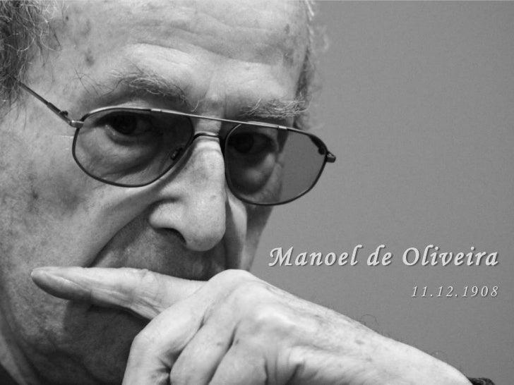 Manoel de Oliveira           11.12.1908