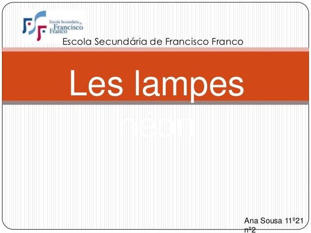 Les lampes néon Escola Secundária de Francisco Franco Ana Sousa 11º21 nº2