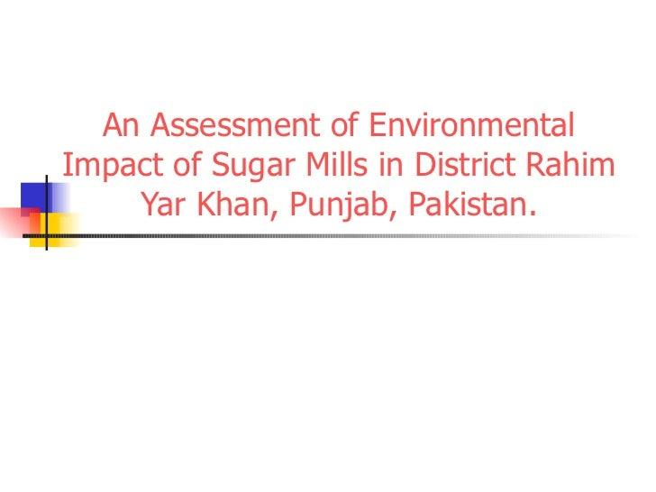 An Assessment of Environmental Impact of Sugar Mills in District Rahim Yar Khan, Punjab, Pakistan.