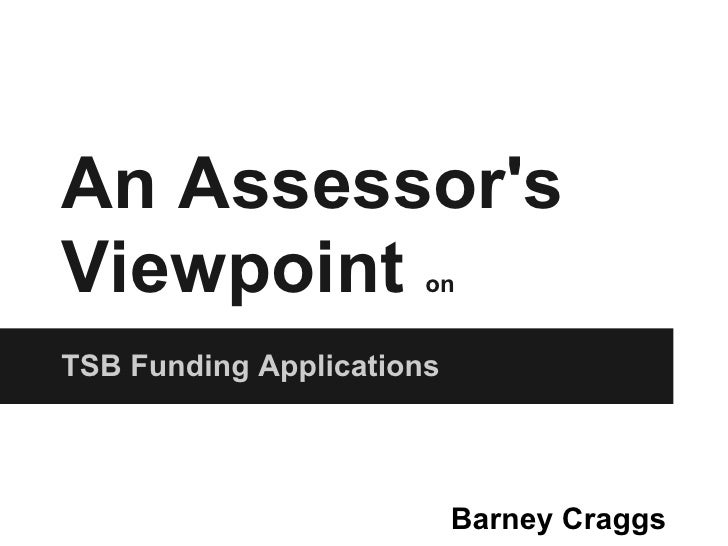 An AssessorsViewpoint              onTSB Funding Applications                           Barney Craggs