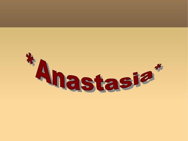 *Anastasia*