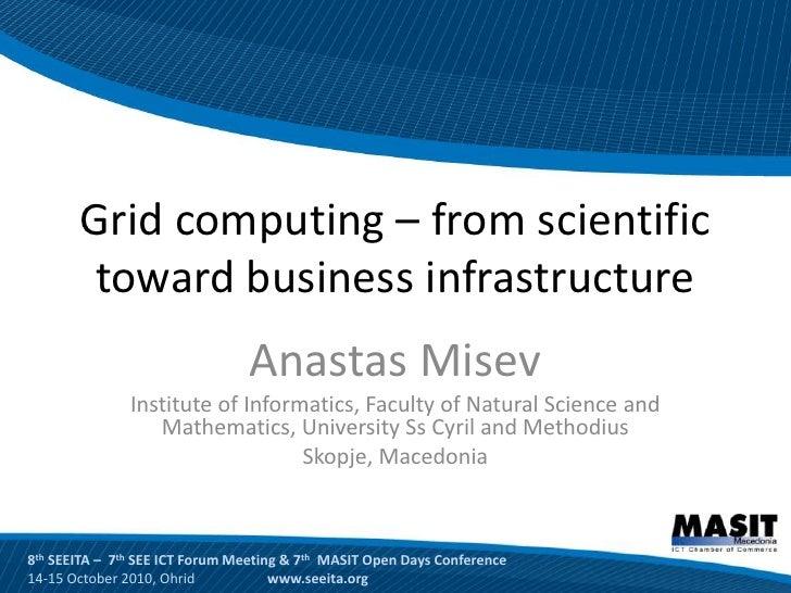 Grid computing – from scientific         toward business infrastructure                                 Anastas Misev     ...
