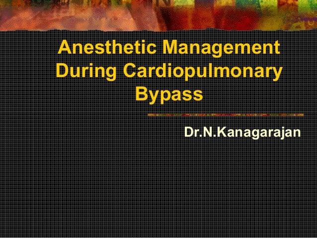 Anesthetic Management During Cardiopulmonary Bypass Dr.N.Kanagarajan