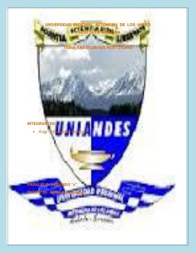 UNIVERSIDAD REGIONAL AUTÓNOMA DE LOS ANDES FACULTA DE MEDICINA TEMA: ANASTOMOSIS PORTO-CAVA INTEGRANTES:  Angy Sofía Bata...