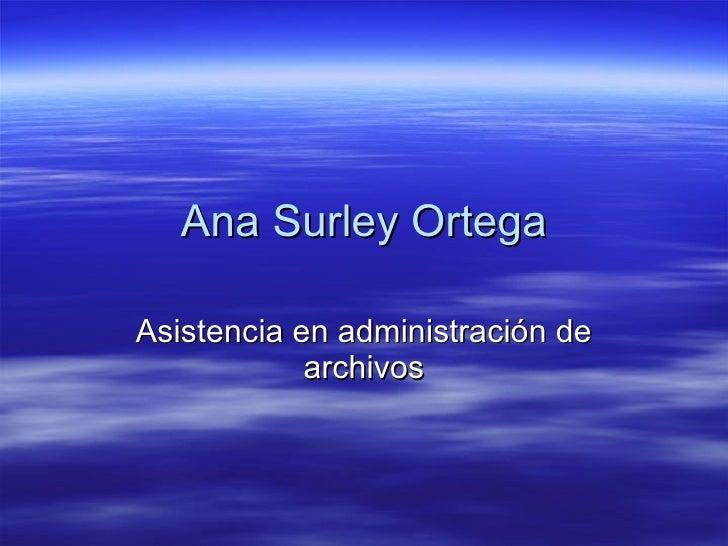 Ana Surley Ortega Asistencia en administración de archivos