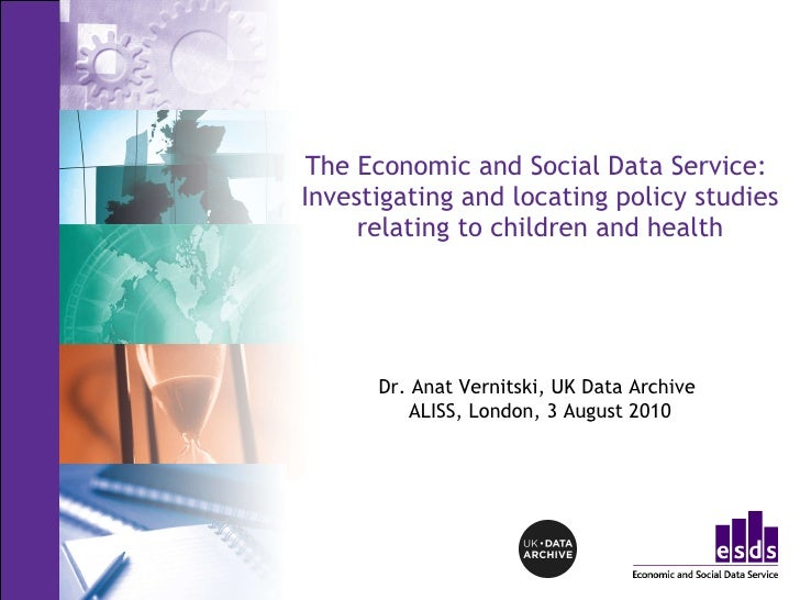 The Economic and Social Data Service:  Investigating and locating policy studies relating to children and health Dr. Ana t...
