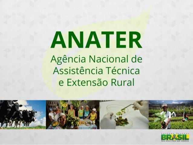Aumentar o número de pequenos e médios agricultores com ATER e qualificar o serviço Atuação d...