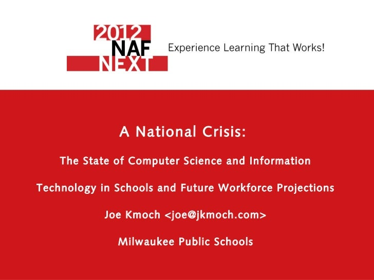 A National Crisis:    The State of Computer Science and InformationTechnology in Schools and Future Workforce Projections ...