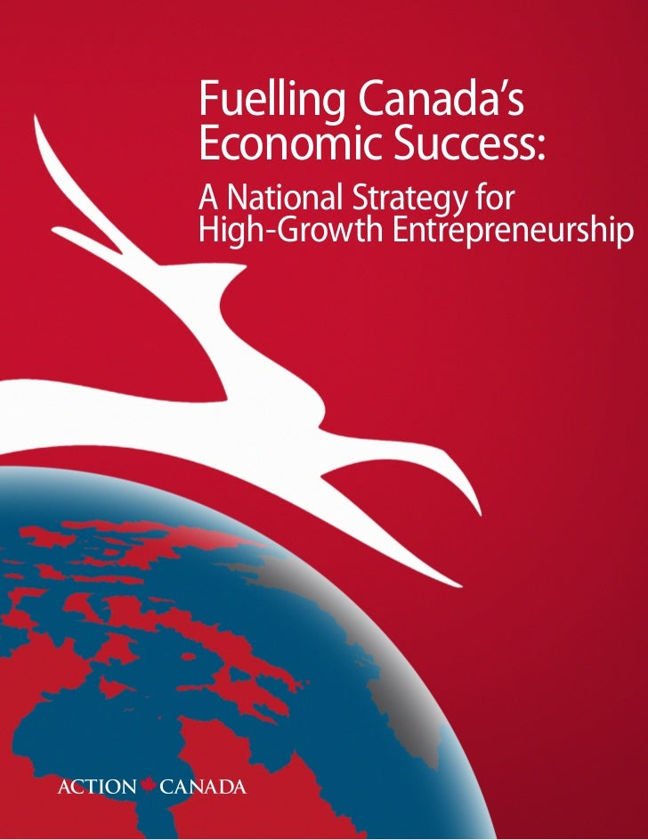 Fuelling Canada'sEconomic Success:A National Strategy forHigh-Growth Entrepreneurship