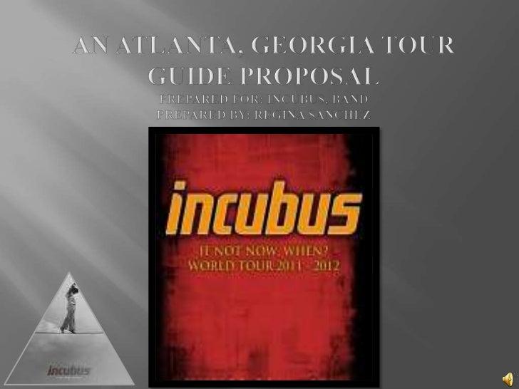 An Atlanta, Georgia Tour Guide ProposalPrepared for: Incubus, BandPrepared by: Regina Sanchez<br />
