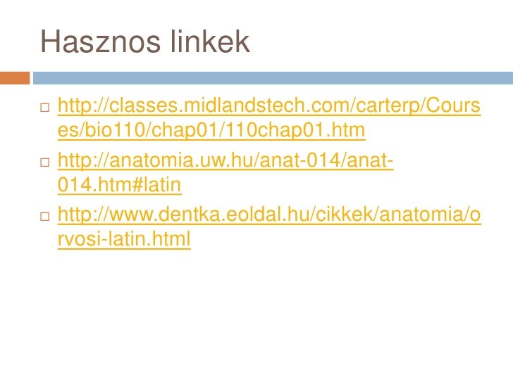 Hasznos linkek<br />http://classes.midlandstech.com/carterp/Courses/bio110/chap01/110chap01.htm<br />http://anatomia.uw.hu...