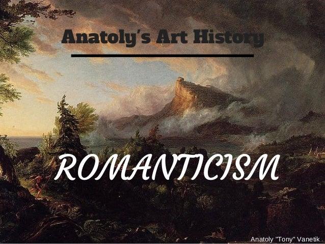 """Anatoly's Art History Anatoly """"Tony"""" Vanetik ROMANTICISM"""