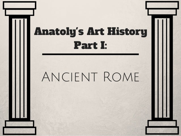 Anatoly's Art History Part I: Ancient Rome