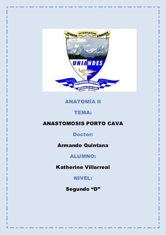 "ANATOMÍA II TEMA: ANASTOMOSIS PORTO CAVA Doctor: Armando Quintana ALUMNO: Katherine Villarreal NIVEL: Segundo ""D"""