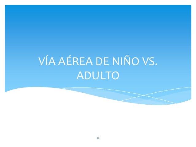 ANILLO CRICOIDE: Porción más angosta de la vía aérea pediátrica 52 DIFERENCIAS NIÑO-ADULTO