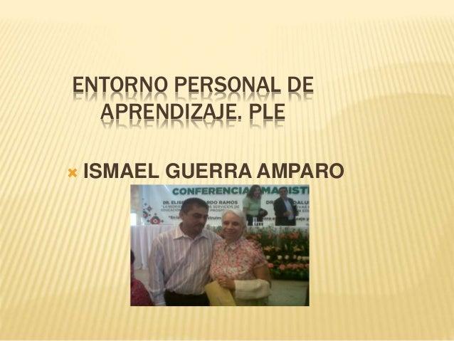 ENTORNO PERSONAL DE  APRENDIZAJE. PLE   ISMAEL GUERRA AMPARO