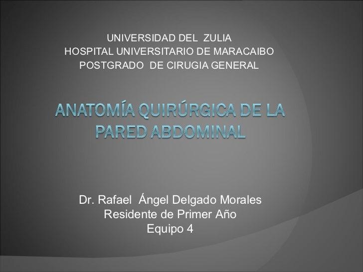UNIVERSIDAD DEL  ZULIA HOSPITAL UNIVERSITARIO DE MARACAIBO POSTGRADO  DE CIRUGIA GENERAL Dr. Rafael  Ángel Delgado Morales...