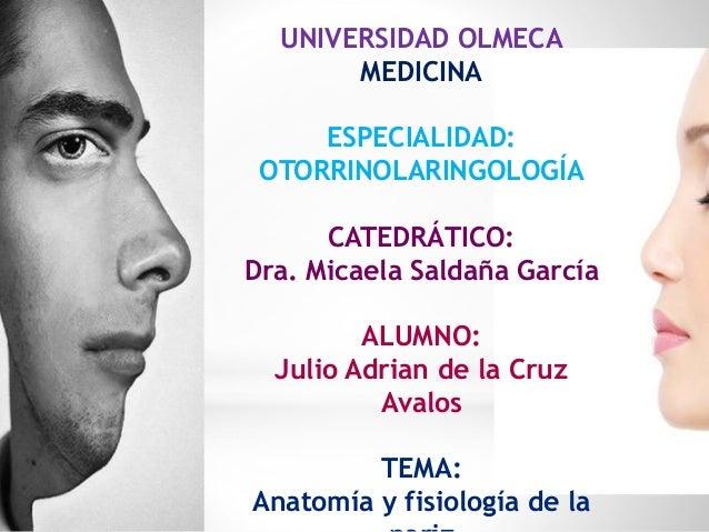 UNIVERSIDAD OLMECA MEDICINA ESPECIALIDAD: OTORRINOLARINGOLOGÍA CATEDRÁTICO: Dra. Micaela Saldaña García ALUMNO: Julio Adri...