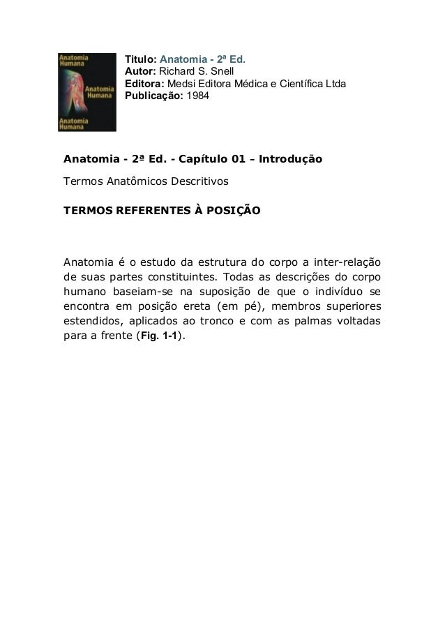 Titulo: Anatomia - 2ª Ed. Autor: Richard S. Snell Editora: Medsi Editora Médica e Científica Ltda Publicação: 1984 Anatomi...