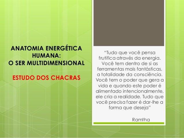 """ANATOMIA ENERGÉTICA HUMANA: O SER MULTIDIMENSIONAL ESTUDO DOS CHACRAS """"Tudo que você pensa frutifica através da energia. V..."""