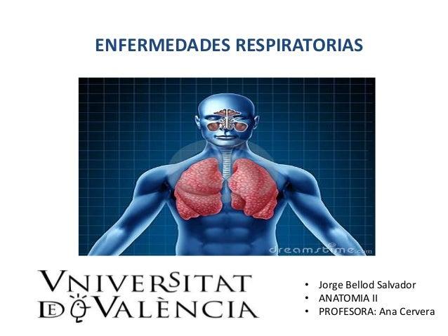 ENFERMEDADES RESPIRATORIAS • Jorge Bellod Salvador • ANATOMIA II • PROFESORA: Ana Cervera