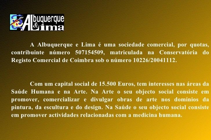 A Albuquerque e Lima é uma sociedade comercial, por quotas, contribuinte número 507154509, matriculada na Conservatória do...